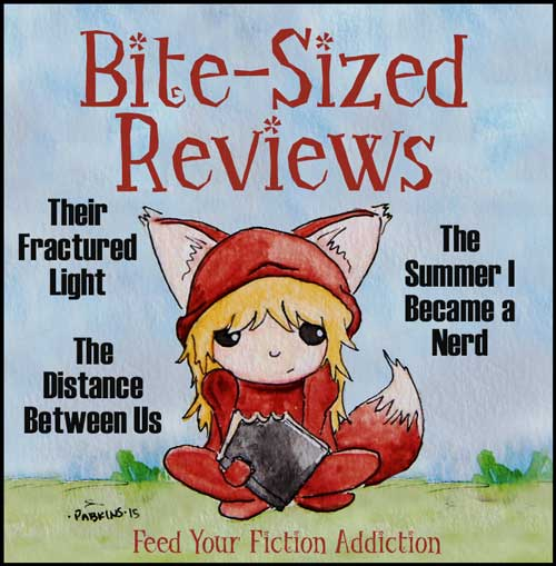 Bite-Sized-Reviews-Fractured-Light-Summer-I-Became-a-Nerd-Distance-Between-Us