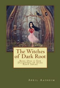 Review, Guest Post & Giveaway: The Witches of Dark Root by April Aasheim