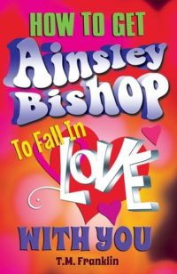 Review – How to Get Ainsley Bishop to Fall in Love with You by T.M. Franklin