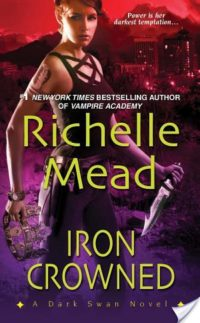 Review – Iron Crowned (Dark Swan #3) by Richelle Mead