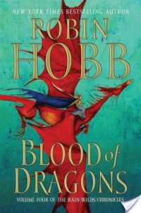 Review: Blood of Dragons (The Rain Wild Chronicles #4) by Robin Hobb