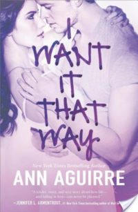 Review – I Want It That Way by Ann Aguirre