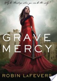 5 Star Review – Grave Mercy by Robin LaFevers