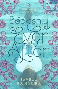 Bookishly Ever After by Isabel Bandeira (The Book About Me as a Teenager) – Review