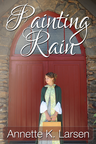 Painting Rain by Annette K. Larsen – Review & $50 Giveaway