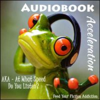 Audiobook Acceleration – Let's Discuss! (And a Poll!)