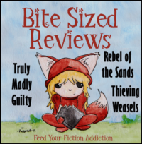 Bite-Sized Reviews – Truly Madly Guilty, Rebel of the Sands, Thieving Weasels