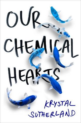 Our Chemical Hearts by Krystal Sutherland