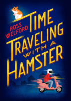 Time Traveling with a Hamster by Ross Welford – Review, Giveaway, & Welford's Top Ten Addictions