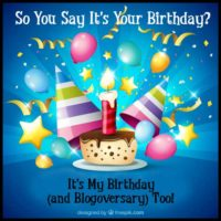 So You Say It's Your Birthday? It's My Birthday (and Blogoversary) Too!