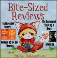 Bite-Sized Reviews of The Impossible Fortress, Revenge of the Evil Librarian, Liberation, and The Anatomical Shape of a Heart