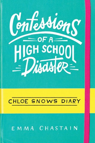 Chloe Snow's Diary: Confessions of a High School Disaster by Emma Chastain