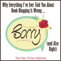 Why Everything I've Ever Told You About Book Blogging Is Wrong (and Also Right). Let's Discuss.