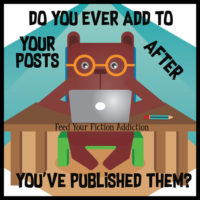 Do You Ever Add to Your Posts After You've Published Them? Let's Discuss.