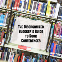 The Disorganized Blogger's Guide to Book Conferences (AKA an Example You Should NOT Follow)