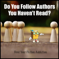 Do You Follow Authors You Haven't Read? Let's Discuss.