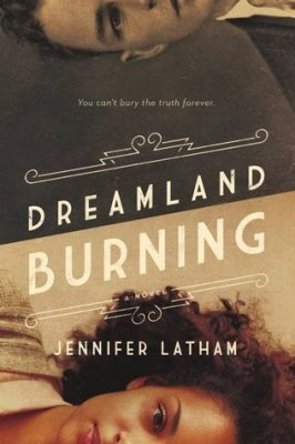 Dreamland Burning by Jennifer Latham: A Dual Review with AJ @ Read All the Things!