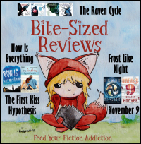 Bite-Sized Reviews of Now Is Everything, The First Kiss Hypothesis, Frost Like Night, The Raven Cycle Series and November 9