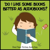 Do I Like Some Books Better as Audiobooks? Let's Discuss.