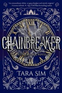 Timekeeper and Chainbreaker by Tara Sim: Review & Sim's Top Ten Addictions