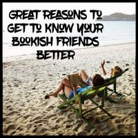 Great Reasons to Get to Know Your Bookish Friends Better