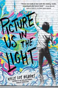 Picture Us In the Light by Kelly Loy Gilbert: So Much I Want to Say About this Book (But I Can't)