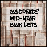 Goodreads' Mid-Year Book Lists. Let's Discuss.
