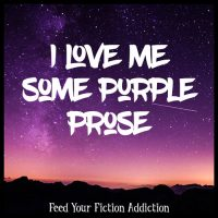 I Love Me Some Purple Prose. Let's Discuss.