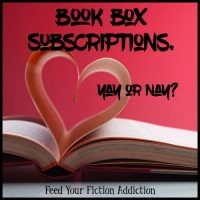 Book Box Subscriptions. Yay or Nay? Let's Discuss.