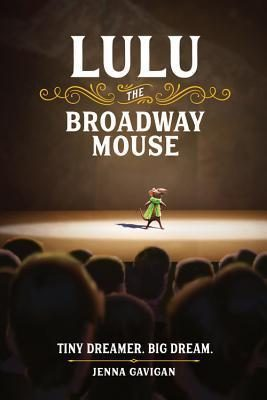 Lulu the Broadway Mouse by Jenna Gavigan: Review & Giveaway