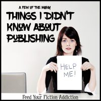 Things I Didn't Know About Publishing (And Things I Know I Still Don't Know) Let's Discuss