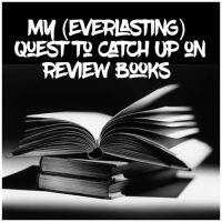 My (Everlasting) Quest to Catch Up on Review Books. Let's Discuss.