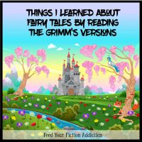 Things I Learned About Fairy Tales By Reading the Grimm's Versions