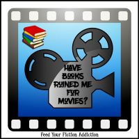 Have Books Ruined Me for Movies? Let's Discuss.