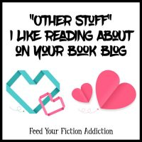 """Other Stuff"" I Like Reading About on Your Book Blog. Let's Discuss."