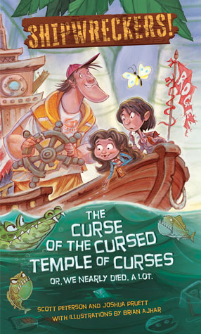 Shipwreckers: The Curse of the Cursed Temple of Curses - or - We Nearly Died. A Lot. by Scott D. Peterson, Joshua Pruett