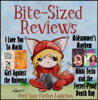 Bite-Sized Reviews of I Love You So Mochi, Girl Against the Universe, Midsummer's Mayhem, and Nikki Tesla and the Ferret-Proof Death Ray
