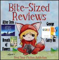 Bite-Sized Reviews of After Zero, Breath of Flowers, George, & Carry On