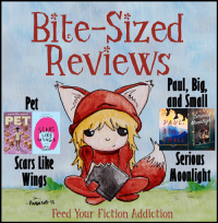 Bite-Sized Reviews of Pet; Scars Like Wings; Paul, Big, and Small; and Serious Moonlight
