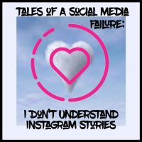 Tales of a Social Media Failure: AKA, I Don't Understand Instagram Stories