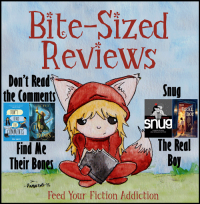 Bite-Sized Reviews of Don't Read the Comments, Find Me Their Bones, Snug, and The Real Boy