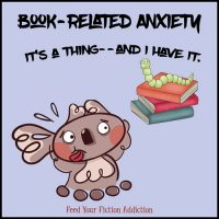 Book-Related Anxiety. It's a Thing (and I Have It). Let's Discuss.