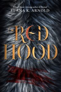 Red Hood by Elana K. Arnold: Review & Giveaway