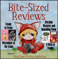 Bite-Sized Reviews of Freaky in Fresno, Descendant of the Crane, Frazzled: Everyday Disasters and Impending Doom, & A Dash of Trouble