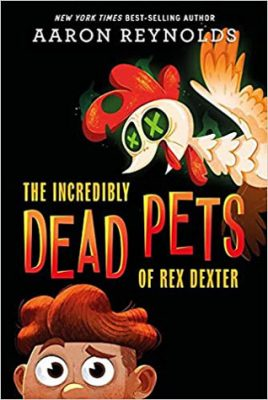 The Incredibly Dead Pets of Rex Dexter by Aaron Reynolds: Review & Reynolds's Top Ten Addictions