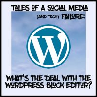 Tales of a Social-Media (and Tech) Failure: What's the Deal with the WordPress Block Editor?