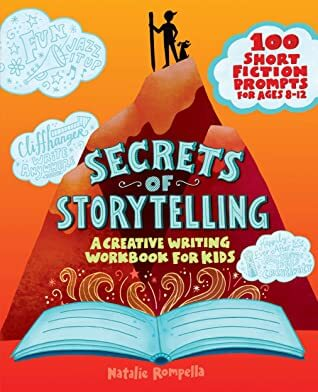 Secrets of Storytelling: A Creative Writing Workbook for Kids by Natalie Rompella