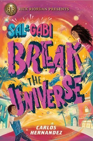 Sal and Gabi Break the Universe by Carlos Hernandez