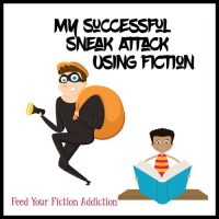 My Successful Sneak Attack Using Fiction. Let's Discuss