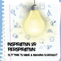 Inspiration or Perspiration: Is It Time to Make a Blogging Schedule?